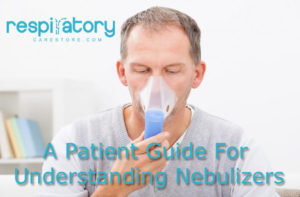 A Patient Guide For Understanding Nebulizers